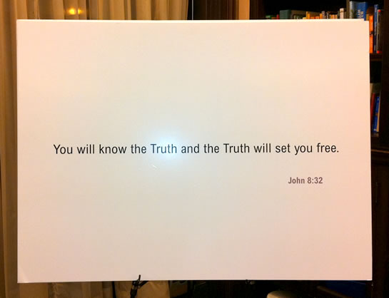 You will know the truth and the truth shall set you free.