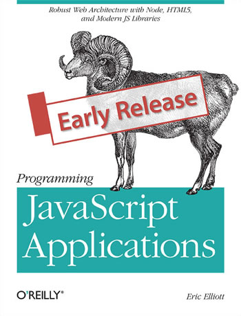 Programming JavaScript Applications by Eric Elliott. Robust Web Architecture with Node, HTML5, and Modern JS Libraries.