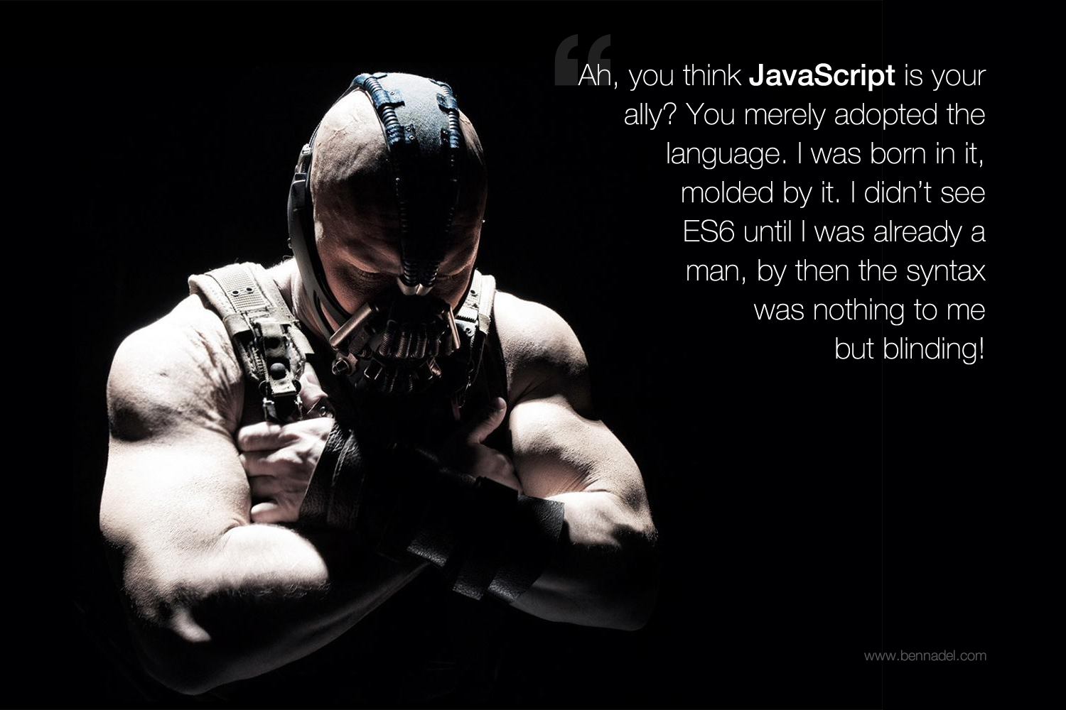 Bane on JavaScript - Ahh, you think JavaScript is your ally. You merely adopted the language.