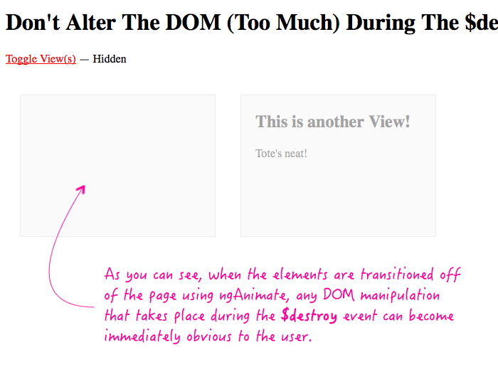 Don't alter the DOM (too much) during the $destroy event in AngularJS.