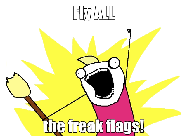 Fly all the freak flags!