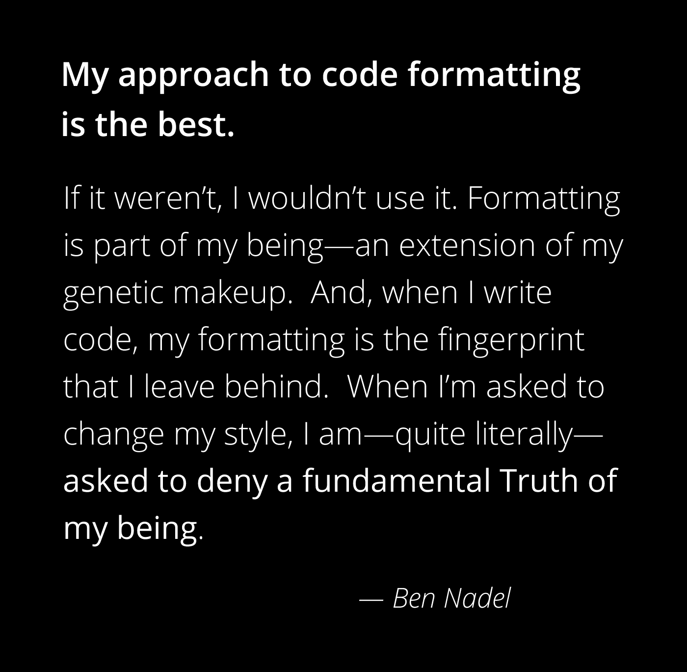 My approach to code formatting is the best.