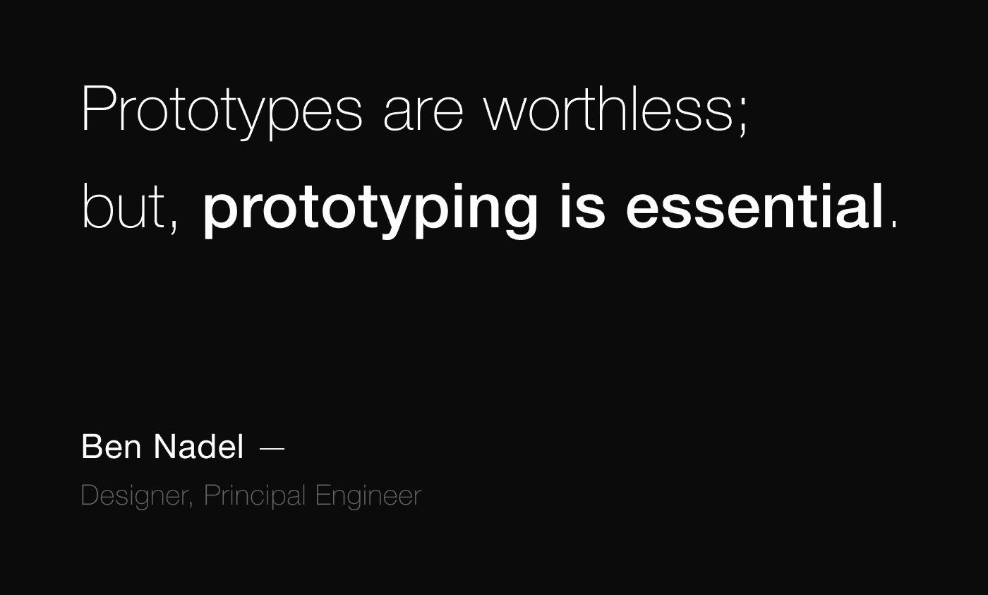 Prototypes are worthless; but, prototyping is essential.