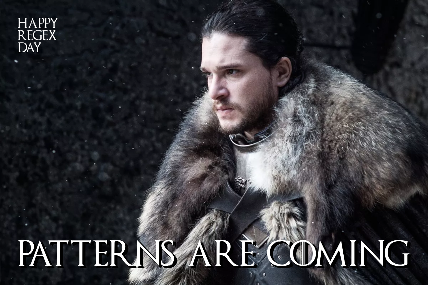 Happy RegEx Day: Patterns Are Coming! (Game of Thrones spoof)