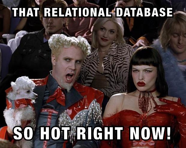 Mugatu saying, That relational database, so hot right now!