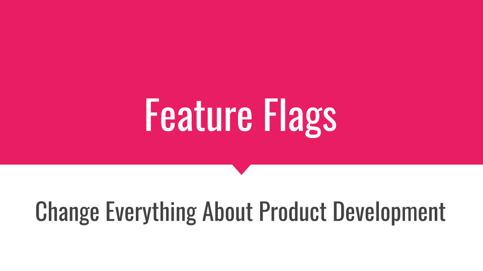 Slide 001 for presentation, Feature Flags Change Everything About Product Development