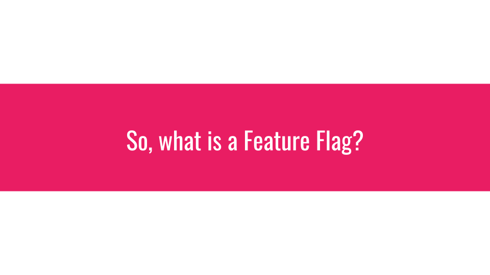 Slide 006 for presentation, Feature Flags Change Everything About Product Development